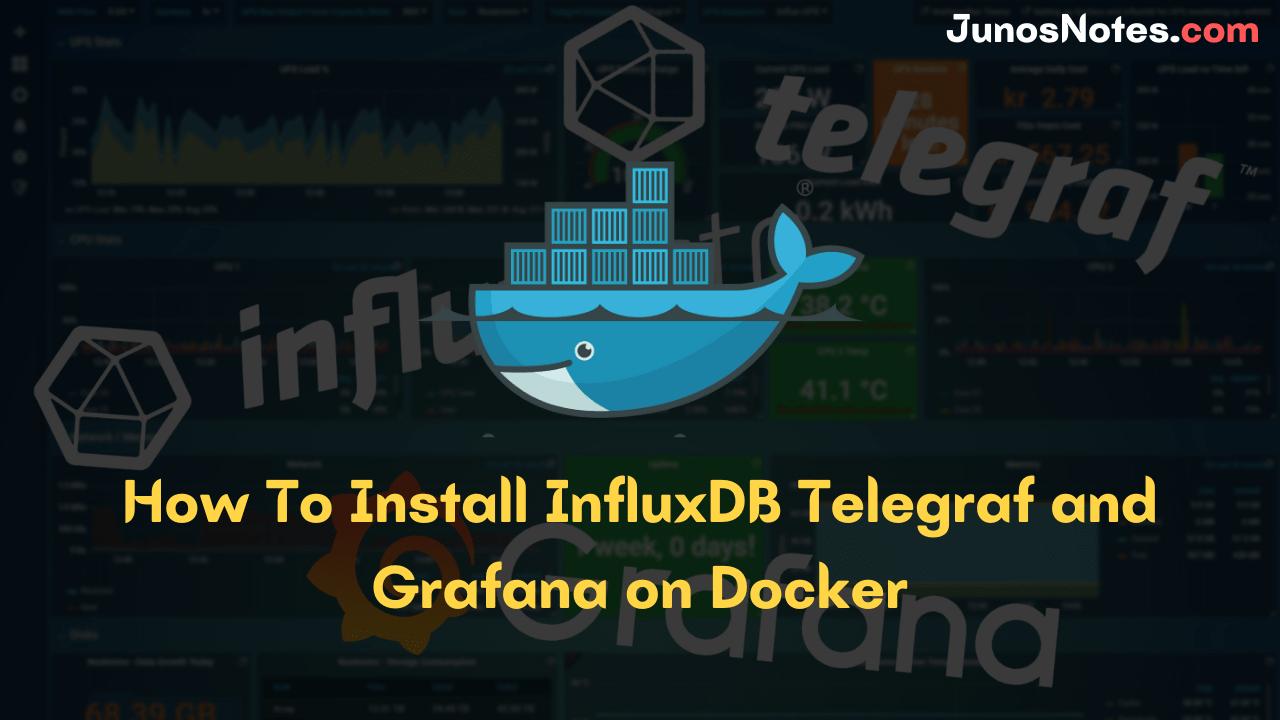 How To Install InfluxDB Telegraf and Grafana on Docker