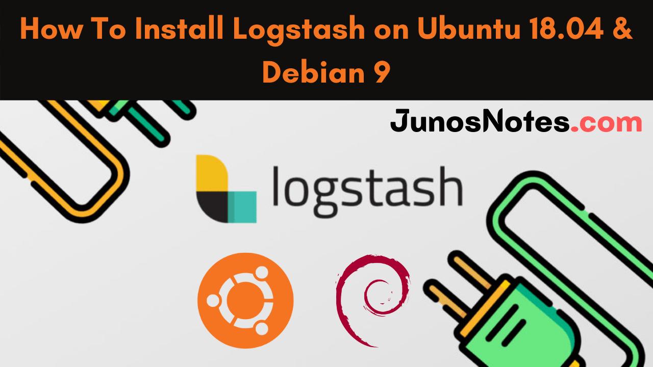 How To Install Logstash on Ubuntu 18.04 and Debian 9