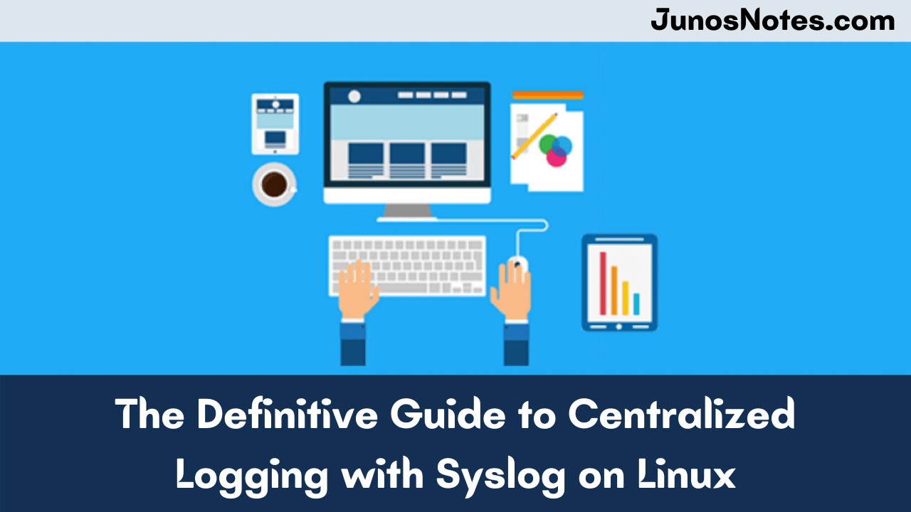 The Definitive Guide to Centralized Logging with Syslog on Linux